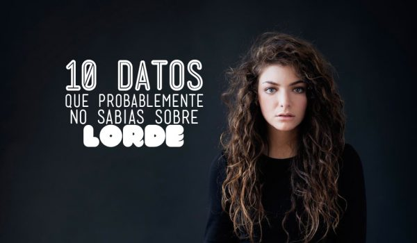 10 datos que probablemente no sabías sobre Lorde